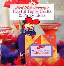 The Red Hat Society's Playful Paper Crafts & Party Ideas: Have Fun with the Red Hat Society