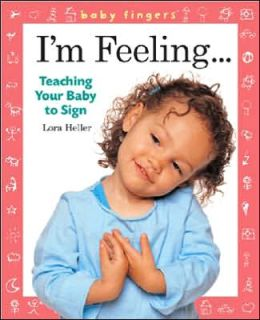 Baby Fingers: I'm Feeling . . .: Teaching Your Baby to Sign