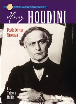 Harry Houdini: Death-Defying Showman (Sterling Biographies Series)