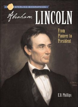 Abraham Lincoln: From Pioneer to President (Sterling Biographies Series)