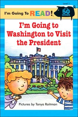 I'm Going to Washington to Visit the President (I'm Going to Read Series: Level 1)