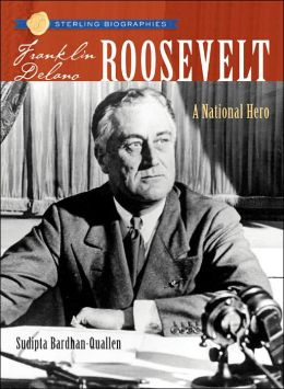 Franklin Delano Roosevelt: A National Hero (Sterling Biographies Series)
