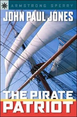 John Paul Jones: The Pirate Patriot (Sterling Point Books Series)