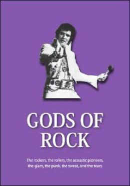 Gods of Rock: The Rockers, The Rollers, The Acoustic Pioneers, The Glam, The Punk, The Sweat and The Tears