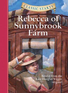 Rebecca of Sunnybrook Farm (Classic Starts Series)