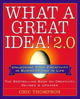 What a Great Idea! 2.0: Unlocking Your Creativity in Business and in Life