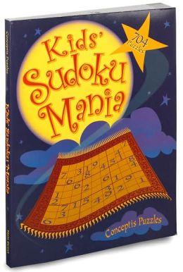 Kids' Sudoku Mania: 704 Fantastic Puzzles