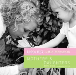 Life's BIG Little Moments: Mothers & Daughters