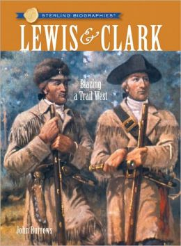 Lewis and Clark: Blazing a Trail West (Sterling Biographies Series)