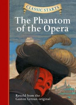 The Phantom of the Opera (Classic Starts Series)