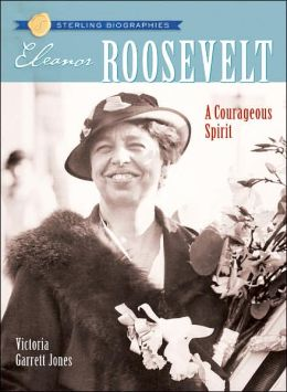 Eleanor Roosevelt: A Courageous Spirit (Sterling Biographies Series)