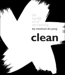 Clean: The Humble Art of Zen-Cleansing