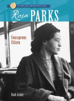 Rosa Parks: Courageous Citizen (Sterling Biographies Series)
