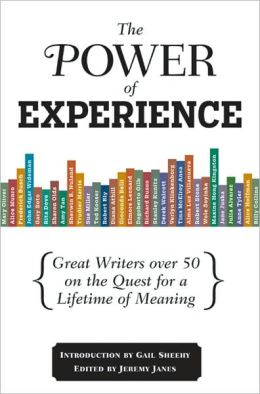 The Power of Experience: Great Writers over 50 on the Quest for a Lifetime of Meaning