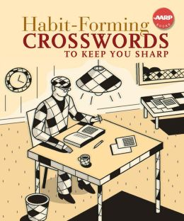 Habit-Forming Crosswords to Keep You Sharp (AARP Books Series)