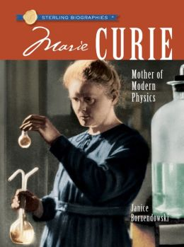 Marie Curie: Mother of Modern Physics (Sterling Biographies Series)
