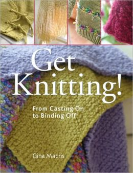 Get Knitting!: From Casting On to Binding Off