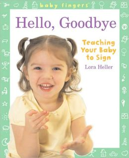 Baby Fingers: Hello, Goodbye: Teaching Your Baby to Sign