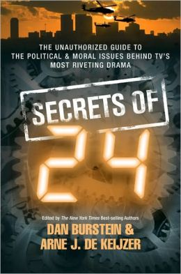 Secrets of 24: The Unauthorized Guide to the Political & Moral Issues Behind TV's Most Riveting Drama