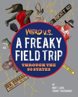 Weird U.S.: A Freaky Field Trip Through the 50 States