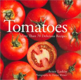 Tomatoes: More Than 70 Delicious Recipes