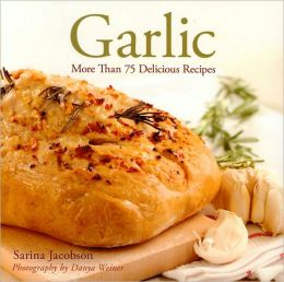 Garlic: More Than 75 Delicious Recipes