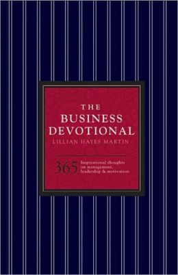 The Business Devotional: 365 Inspirational Thoughts on Management, Leadership & Motivation