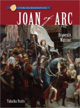Joan of Arc: Heavenly Warrior (Sterling Biographies Series)