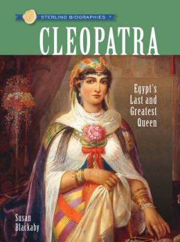 Cleopatra: Egypt's Last and Greatest Queen (Sterling Biographies Series)