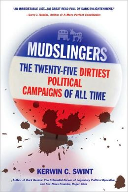 Mudslingers: The Twenty-Five Dirtiest Political Campaigns of All Time