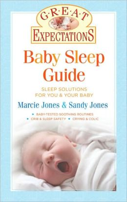 Great Expectations: Baby Sleep Guide: Sleep Solutions for You & Your Baby