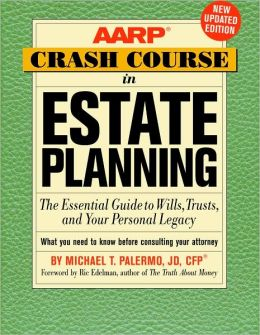 AARP Crash Course in Estate Planning: The Essential Guide to Wills, Trusts, and Your Personal Legacy, Updated Edition