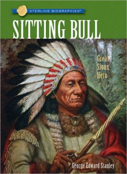 Sitting Bull: Great Sioux Hero (Sterling Biographies Series)