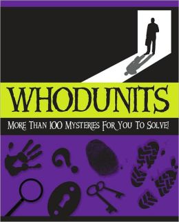 Whodunits: More Than 100 Mysteries for You to Solve!