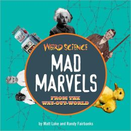 Weird Science: Mad Marvels from the Way-Out World