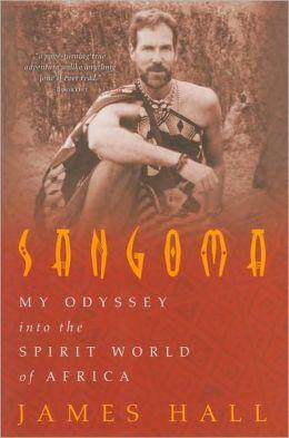 Sangoma: My Odyssey into the Spirit World of Africa