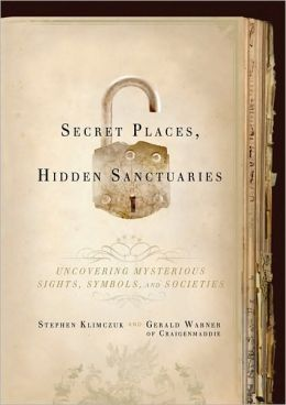 Secret Places, Hidden Sanctuaries: Uncovering Mysterious Sites, Symbols, and Societies