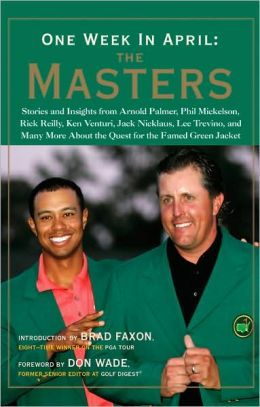 One Week in April: The Masters: A Collection of Stories and Insights from Arnold Palmer, Phil Mickelson, Rick Reilly, Ken Venturi, Jack Nicklaus, Lee Trevino, and Many More About the Quest for the Famed Green Jacket