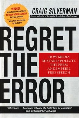 Regret the Error: How Media Mistakes Pollute the Press and Imperil Free Speech