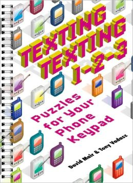 Texting Texting 1-2-3: Puzzles for Your Phone Keypad