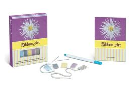 Ribbon Art Book and Kit: Learn to Embroider 10 Projects, Including Silk Flowers, Snowflakes, Butterflies, and More