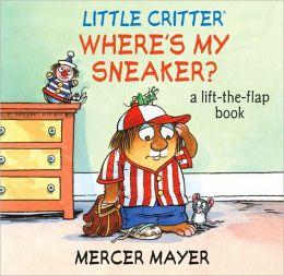 Where Is My Sneaker? (Little Critter Series)