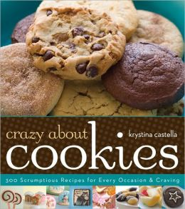Crazy About Cookies: 300 Scrumptious Recipes for Every Occasion and Craving