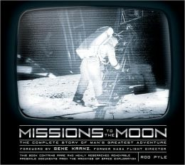 Missions to the Moon: The Complete Story of Man's Greatest Adventure