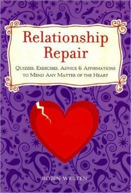 Relationship Repair: Quizzes, Exercises, Advice & Affirmations to Mend Any Matter of the Heart