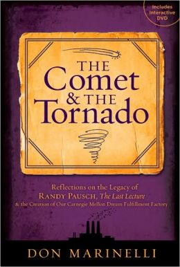 The Comet & the Tornado: Reflections on the Legacy of Randy Pausch, The Last Lecture & the Creation of Our Carnegie Mellon Dream Fulfillment Factory