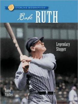 Babe Ruth: Legendary Slugger (Sterling Biographies Series)