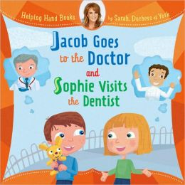 Helping Hand Books: Jacob Goes to the Doctor and Sophie Visits the Dentist