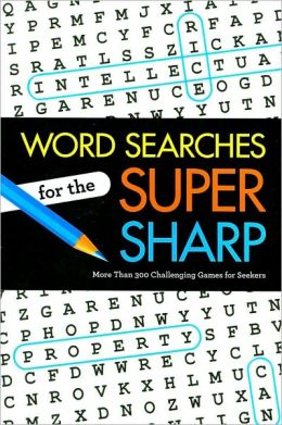 Word Searches for the Super Sharp: More Than 300 Challenging Games for Seekers