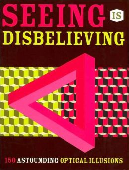 Seeing Is Disbelieving: 150 Astounding Optical Illusions. by sterling innovation (2002-05-04), sterling innovation
